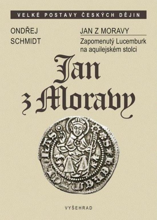 Jan z Moravy - Zapomenutý Lucemburk na aquilejském stolci - Ondřej Schmidt