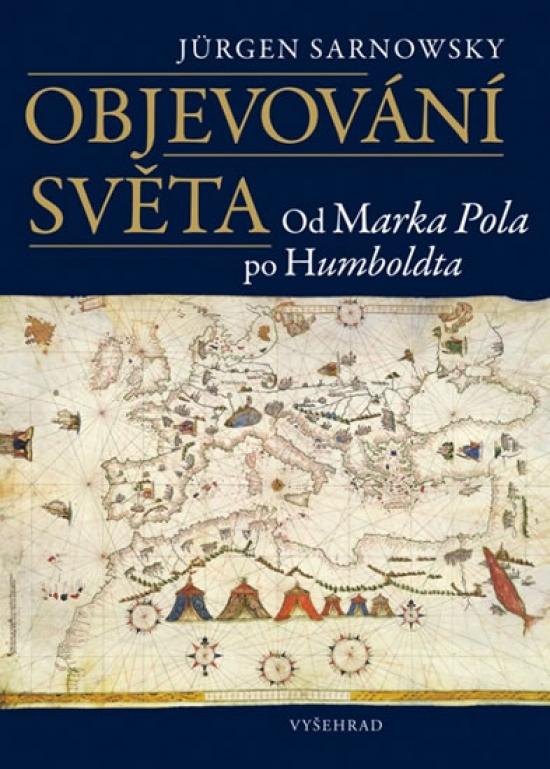 Objevování světa od Marka Pola po Humboldta - Jürgen Sarnowsky