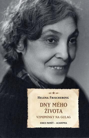 Dny mého života - Vzpomínky na Gulag - Helena Frischerová