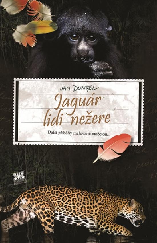 Jaguár lidi nežere - Další příběhy malované mačetou... - Jan Dungel