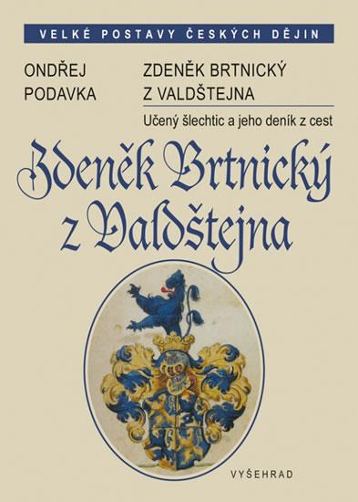 Zdeněk Brtnický z Valdštejna - Učený šlechtic a jeho deník z cest - Ondřej Podavka