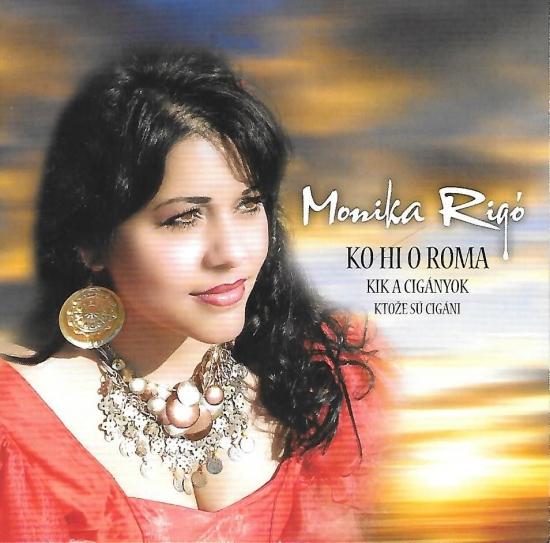 CD - Ľudové cigánske piesne - Monika Rigó – Ktože sú cigáni, Ko Hi O Roma, Kik A Cigányok