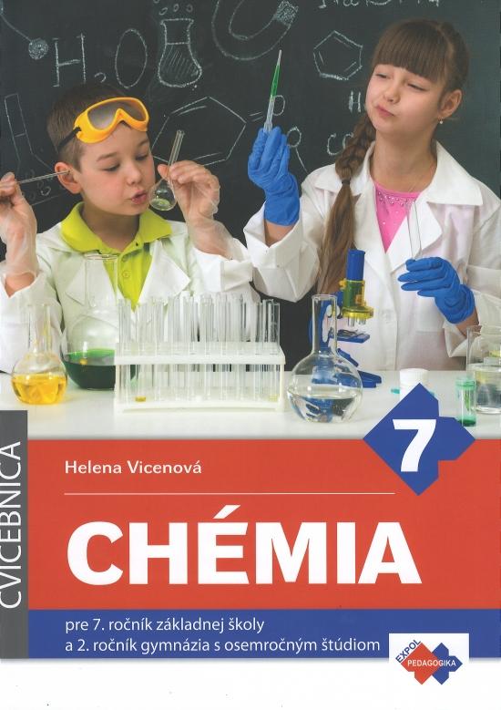 Cvičebnica – Chémia pre 7. ročník základnej školy a 2. ročník gymnázia s osemročným štúdiom - Helena Vicenová
