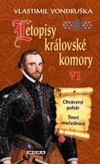 Letopisy královské komory VI. - Otrávený pohár / Smrt mučednice - 2.vydání - Vlastimil Vondruška