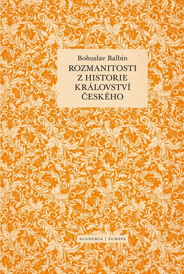 Rozmanitosti z historie království českého - Bohuslav Balbín