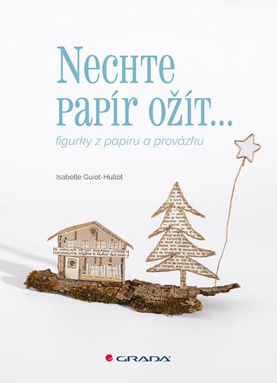 Nechte papír ožít - figurky z papíru a provázku - Isabelle Guiot-Hullot