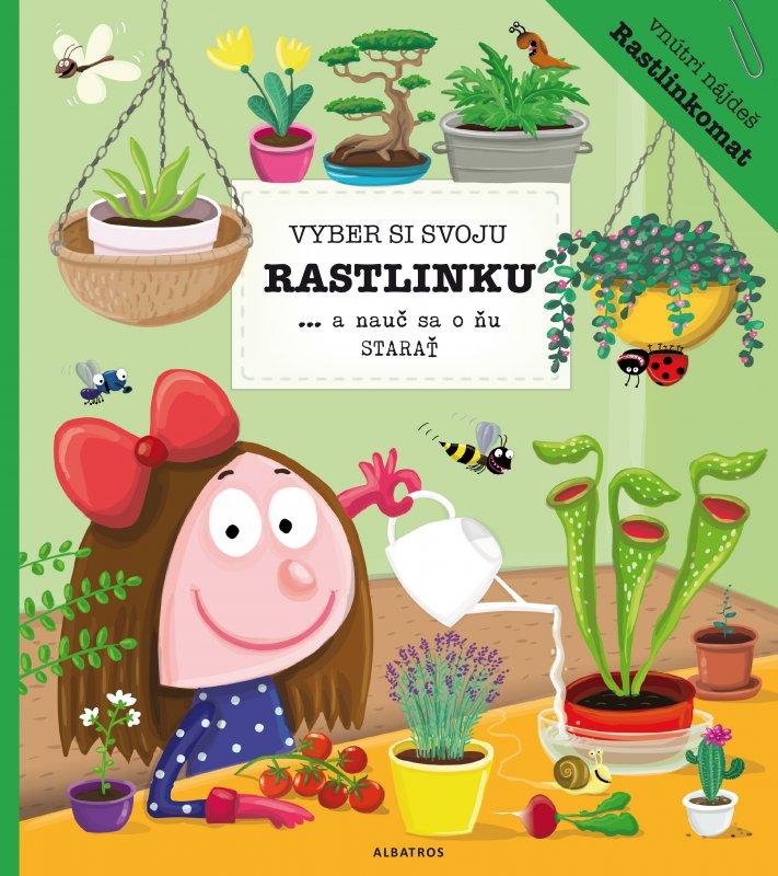 Vyber si svoju rastlinku a nauč sa o ňu starať - Petra Bartíková, Katarína Belejová