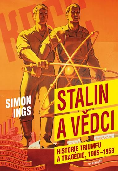 Stalin a vědci - Historie triumfu a tragédie 1905-1953 - Simon Ings