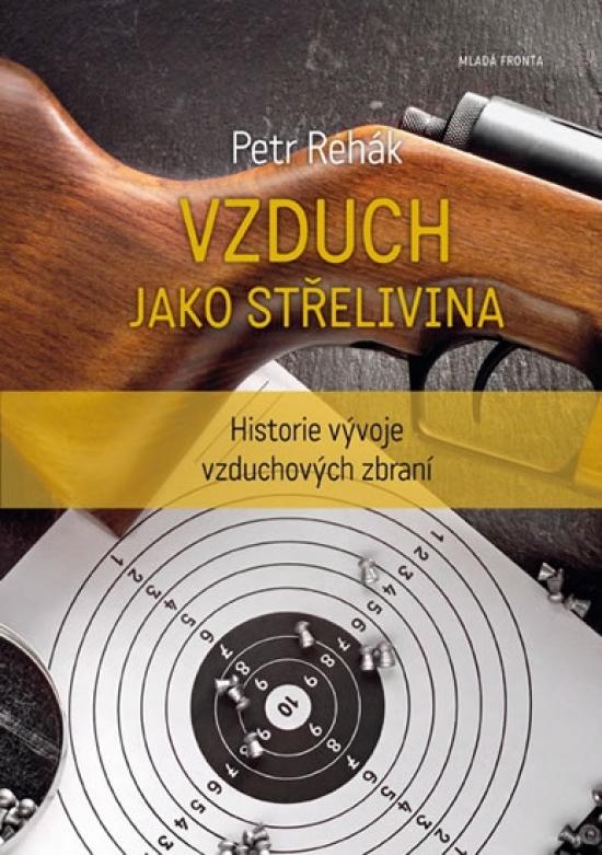 Vzduch jako střelivina - Historie vývoje vzduchových zbraní - Petr Rehák