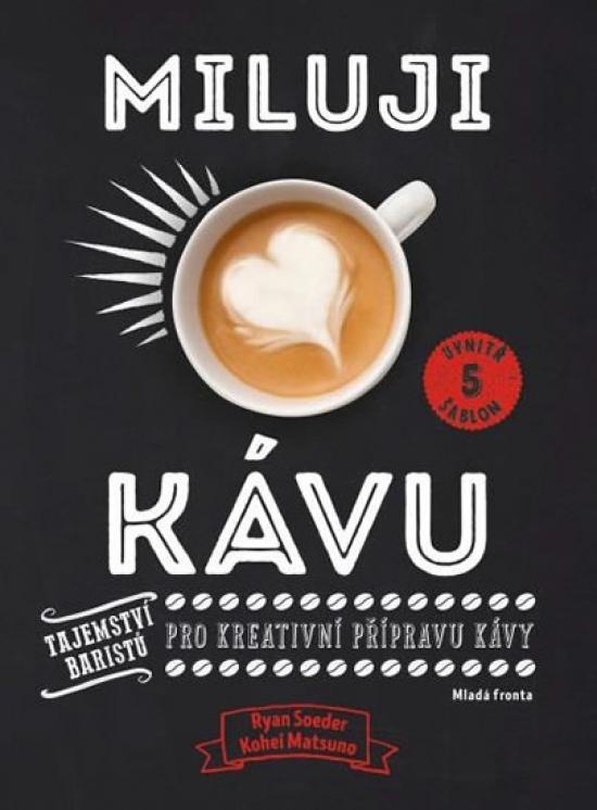 Miluji kávu - Tajemství baristů pro kreativní přípravu kávy - Ryan Soeder, Kohei Matsuno