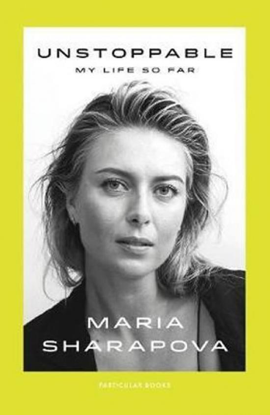 Unstoppable : My Life So Far - Maria Sharapova