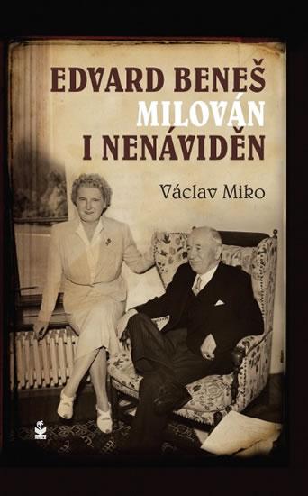 Edvard Beneš , milován i nenáviděn - Václav Miko