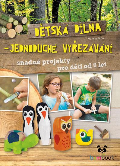 Dětská dílna - Jednoduché vyřezávání - Mareike Grünová