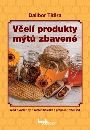 Včelí produkty mýtů zbavené - 3.vydání - Dalibor Titěra