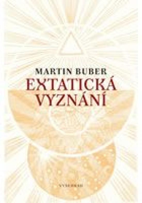 Extatická vyznání - Martin Buber