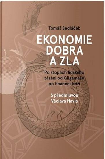 Ekonomie dobra a zla - Po stopách lidského tázání od Gilgameše po finanční krizi - 3.vydání - Tomáš Sedláček