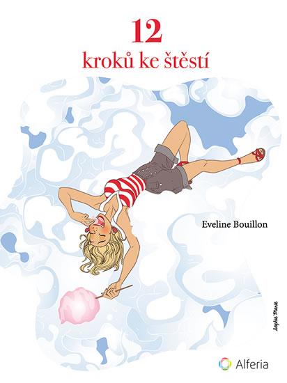 12 kroků ke štěstí - procvičování spokojenosti - Eveline Bouillon