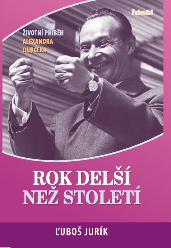 Rok delší než století-Životní příběh A.Dubčeka -doplněné vydání