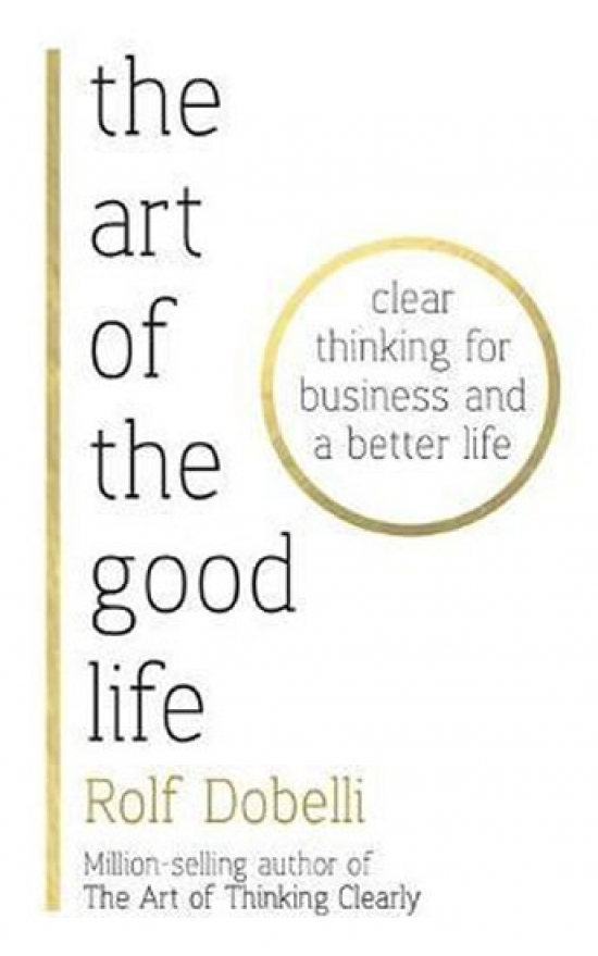 The Art of the Good Life - Rolf Dobelli