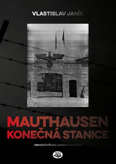 Mauthausen - konečná stanice - Vlastislav Janík