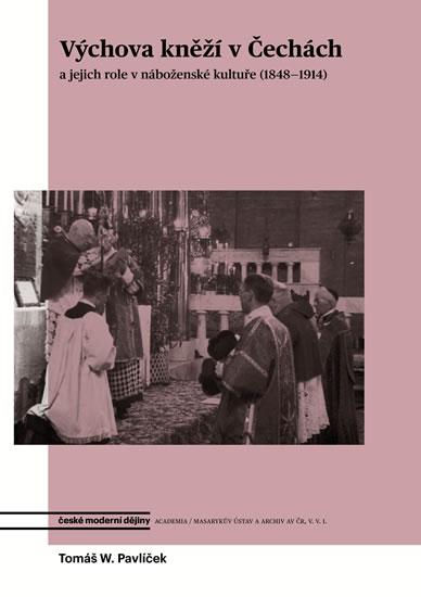 Výchova kněží v Čechách a jejich role v náboženské kultuře (1848-1914) - Tomáš W. Pavlíček