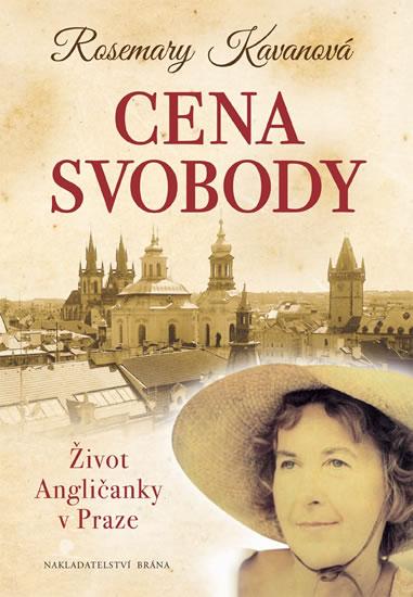 Cena svobody - Život Angličanky v Praze - Rosemary Kavanová