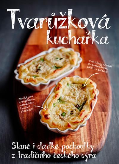 Tvarůžková kuchařka - Sladké i slané pochoutky z tradičního českého sýra