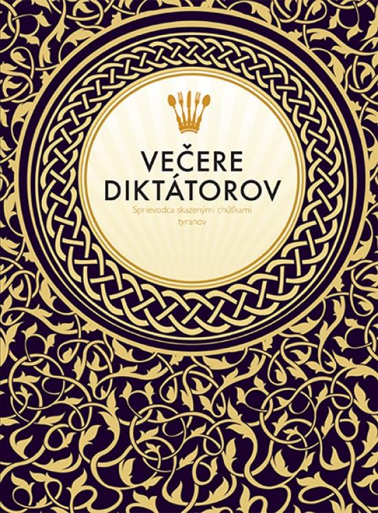 Večere diktátorov - Sprievodca skazenými chúťkami diktátorov - Victoria Clarková, Melissa Scottová