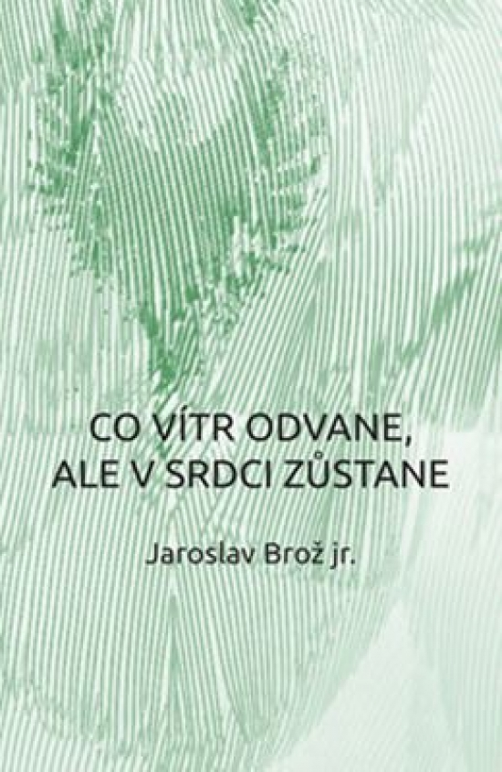 Co vítr odvane, ale v srdci zůstane - Jaroslav Brož