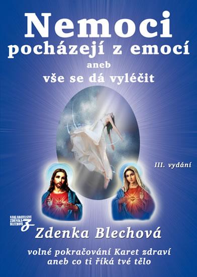 Nemoci pocházejí z emocí aneb vše se dá vyléčit - Zdenka Blechová