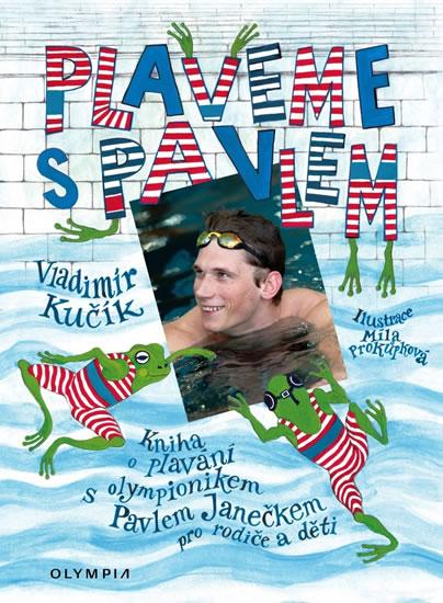 Plaveme s Pavlem - Kniha o plavání s olympionikem Pavlem Janečkem pro rodiče a děti + DVD - Vladislav Kučík