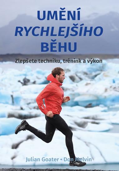 Umění rychlejšícho běhu - Zlepšete techniku, trénink a výkon - Julian Goater, Don Melvin