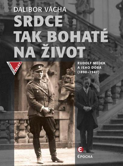 Srdce tak bohaté na život - Rudolf Medek a jeho doba (1890-1940) - Dalibor Vácha