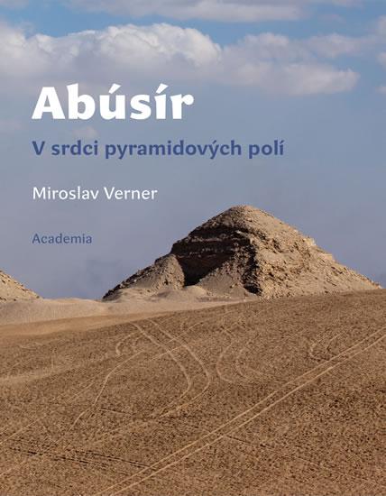 Abúsír - V srdci pyramidových polí - Miroslav Verner