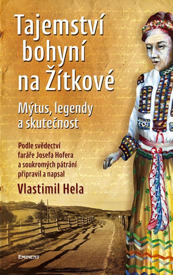 Tajemství bohyní na Žítkové - Mýtus, legendy a skutečnost - Vlastimil Hela