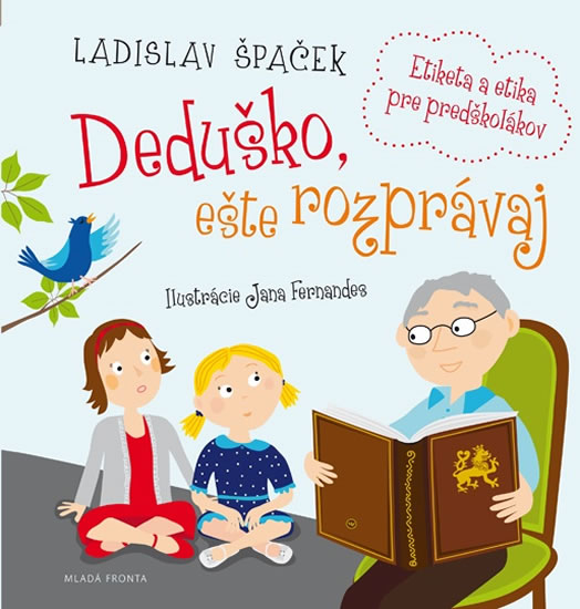 Deduško, ešte rozprávaj - Etiketa a etika pre predškolákov - Ladislav Špaček