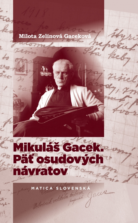 Mikuláš Gacek. Päť osudových návratov - Milota Gaceková Zelinová