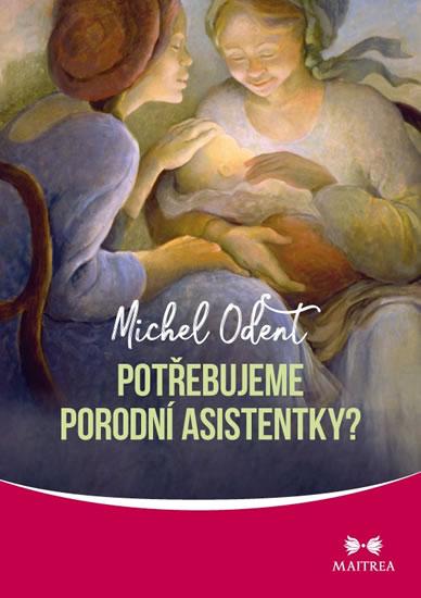 Potřebujeme porodní asistentky? - Michel Odent