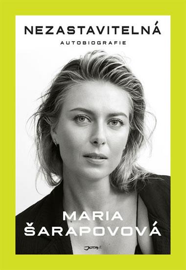 Nezastavitelná - Autobiografie - Maria Šarapovová