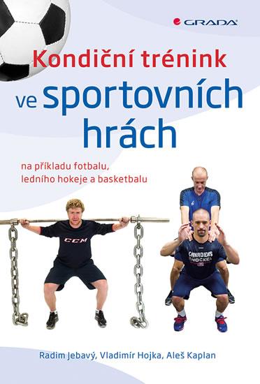Kondiční trénink ve sportovních hrách na příkladu fotbalu, ledního hokeje a basketbalu - Radim Jebavý a kolektiv