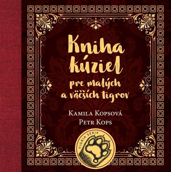 Kniha kúziel pre malých a väčších tigrov - Kamila Kopsová, Petr Kops