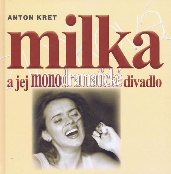 Milka a jej monodramatické divadlo - Anton Kret