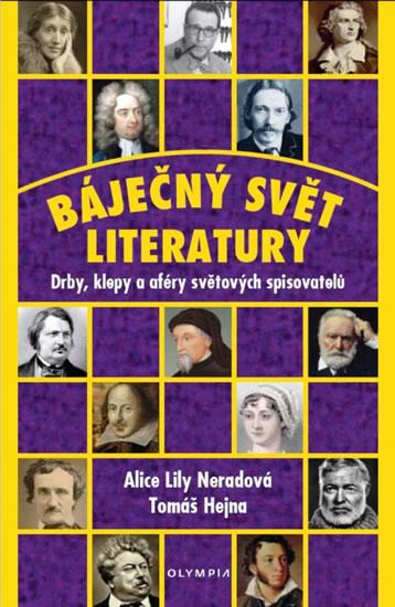 Báječný svět literatury - Drby, klepy a aféry světových spisovatelů - Alice Lily Neradová, Tomáš
