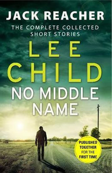 No Middle Name : The Complete Collected Jack Reacher Stories - Lee Child