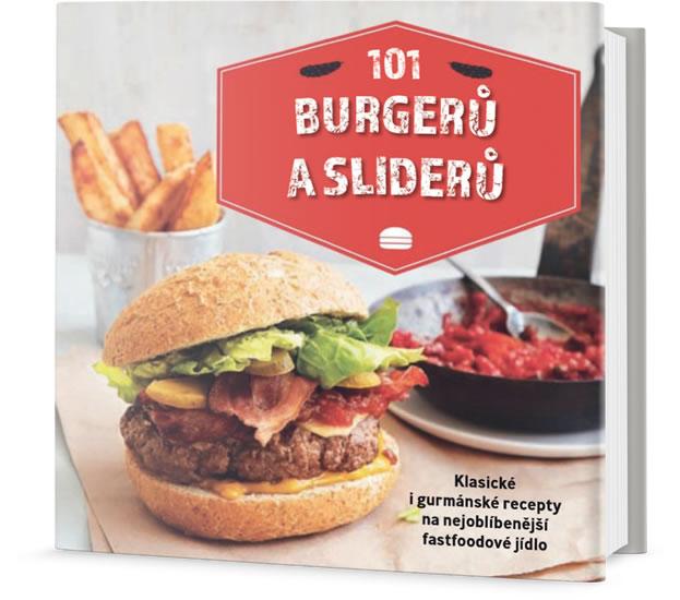101 burgerů a sliderů - Klasické i gurmánské recepty na nejoblíbenější fastfoodové jídlo