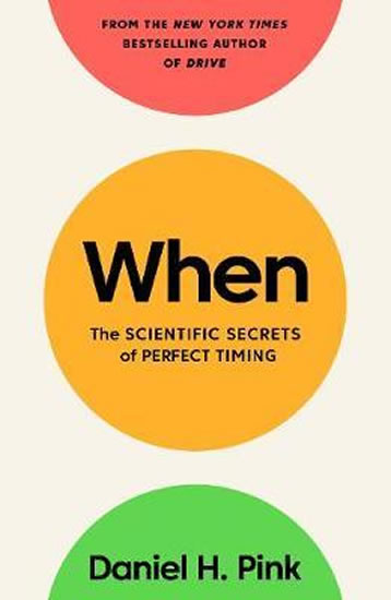 When : The Scientific Secrets of Perfect Timing - Daniel H. Pink