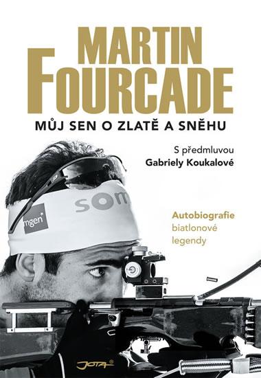 Martin Fourcade - Můj sen o zlatě a sněhu - Martin Fourcade