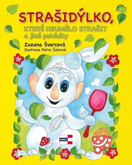 Strašidýlko, které neumělo strašit a další pohádky - Zuzana Švarcová