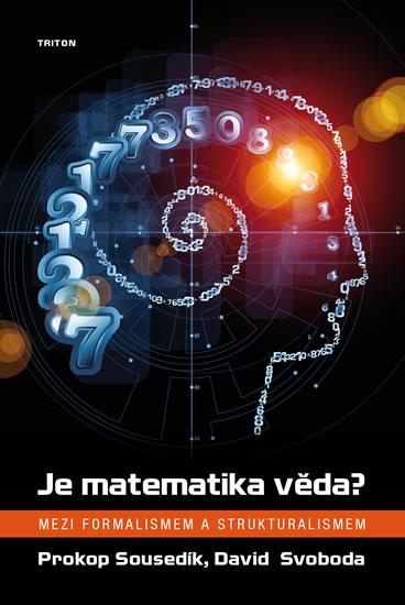 Je matematika věda? - Mezi formalismem a strukturalismem - Prokop Sousedík, David Svoboda