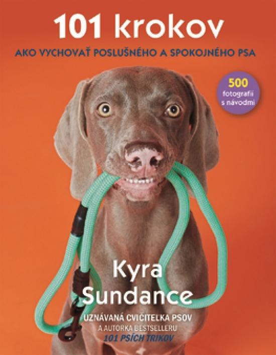 101 krokov, ako vychovať poslušného a spokojného psa - Kyra Sundance